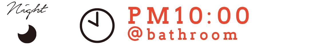 Night PM10:00 @bathroom