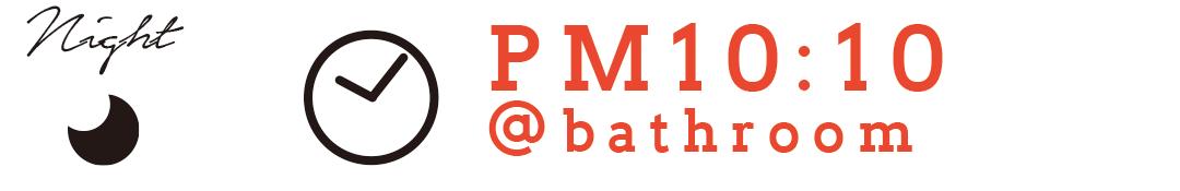 Night PM10:10 @bathroom